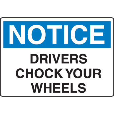 OSHA Notice Signs - Notice Drivers Chock Your Wheels